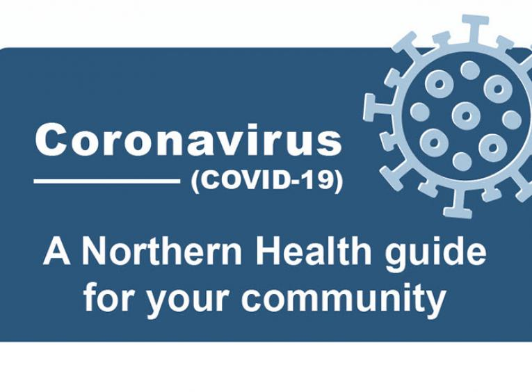 "A graphic for the ""Coronavirus (COVID-19): Northern Health guide for your community."""